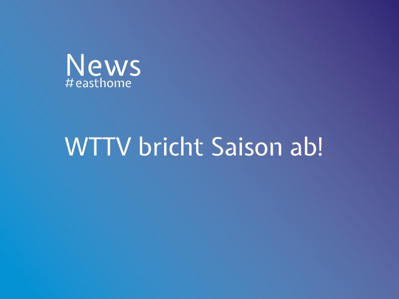 WTTV bricht Saison ab!